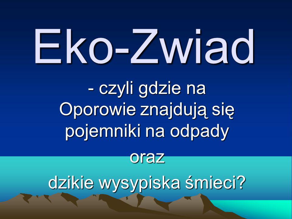 Eko-Zwiad - czyli gdzie na Oporowie znajdują się pojemniki na odpady oraz dzikie wysypiska śmieci