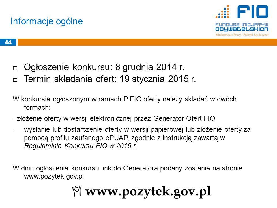 Informacje ogólne 44  Ogłoszenie konkursu: 8 grudnia 2014 r.