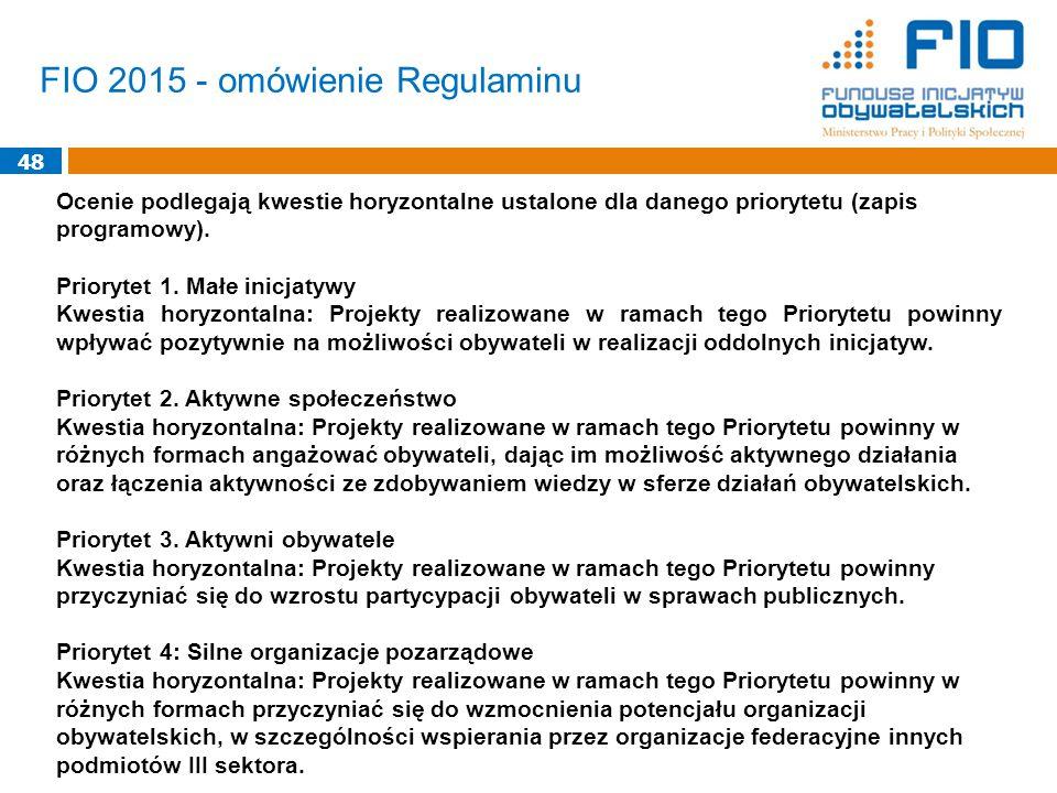 48 FIO 2015 - omówienie Regulaminu Ocenie podlegają kwestie horyzontalne ustalone dla danego priorytetu (zapis programowy).