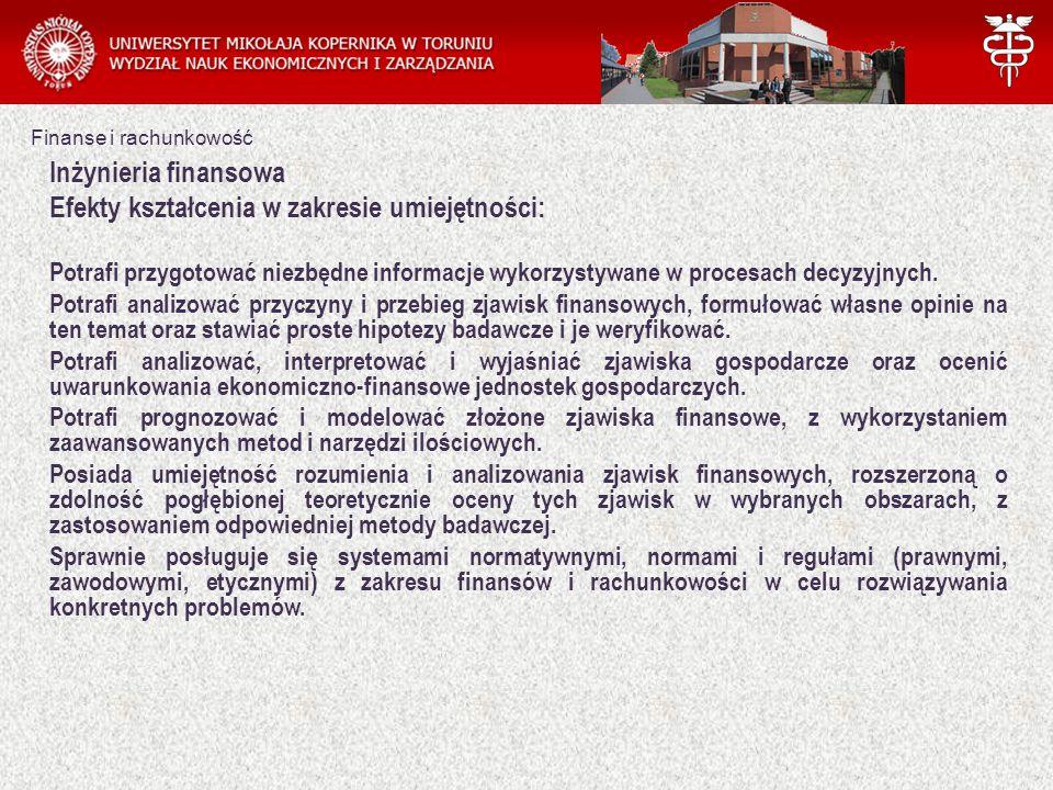 Finanse i rachunkowość Inżynieria finansowa Efekty kształcenia w zakresie umiejętności: Potrafi przygotować niezbędne informacje wykorzystywane w procesach decyzyjnych.