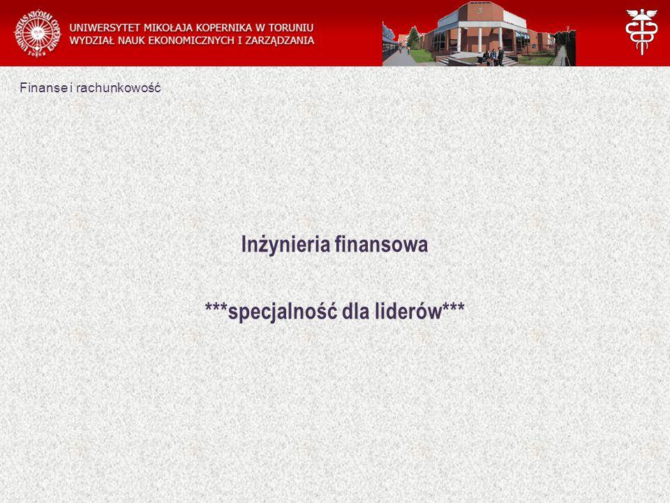 Finanse i rachunkowość Inżynieria finansowa ***specjalność dla liderów***