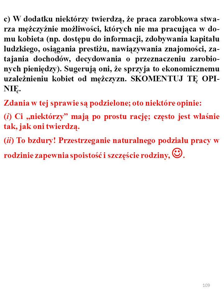 108 c) W dodatku niektórzy twierdzą, że praca zarobkowa stwa- rza mężczyźnie możliwości, których nie ma pracująca w do- mu kobieta (np.