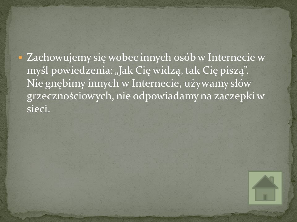 """Zachowujemy się wobec innych osób w Internecie w myśl powiedzenia: """"Jak Cię widzą, tak Cię piszą"""". Nie gnębimy innych w Internecie, używamy słów grzec"""