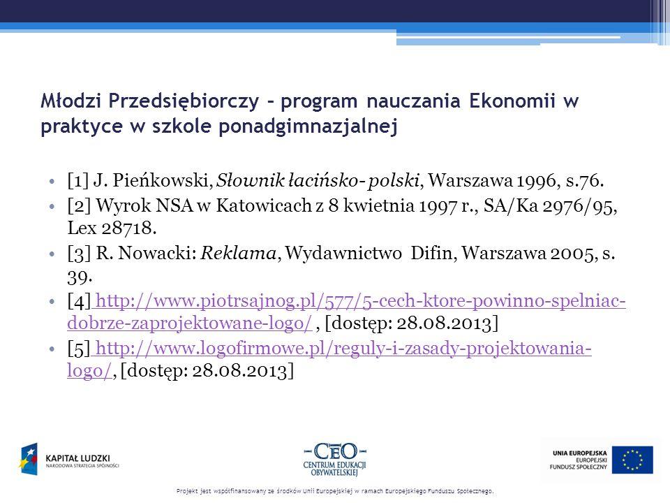 Młodzi Przedsiębiorczy – program nauczania Ekonomii w praktyce w szkole ponadgimnazjalnej [1] J. Pieńkowski, Słownik łacińsko- polski, Warszawa 1996,