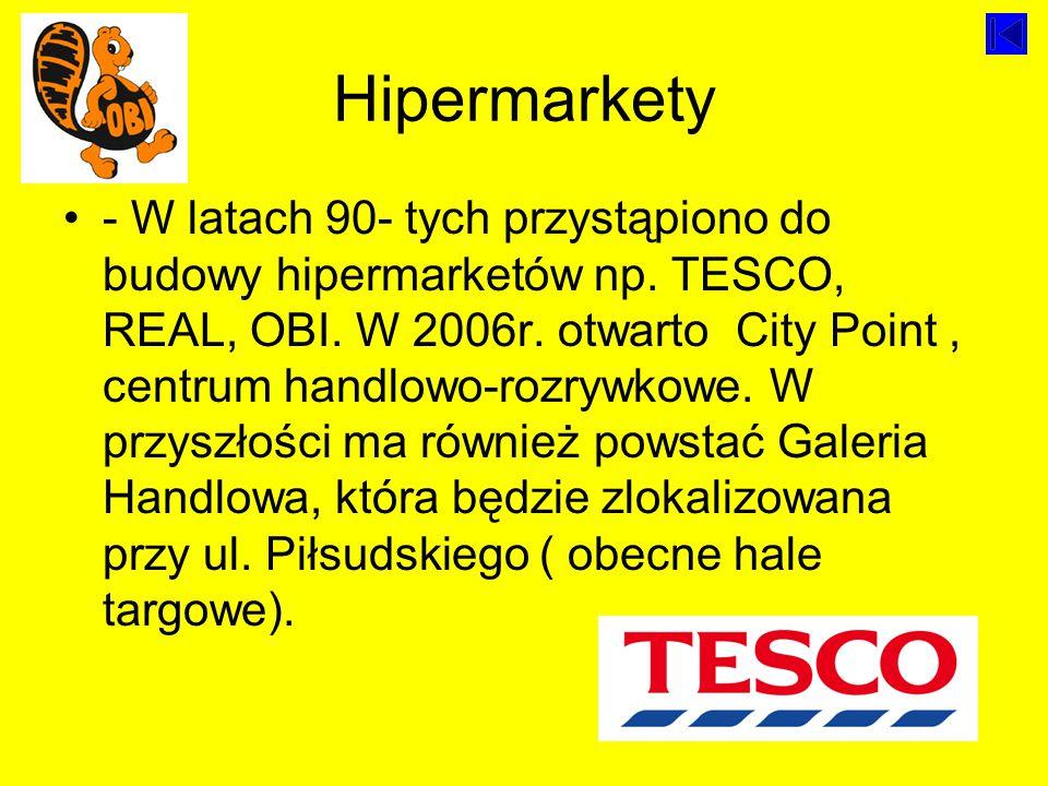 Hipermarkety - W latach 90- tych przystąpiono do budowy hipermarketów np.