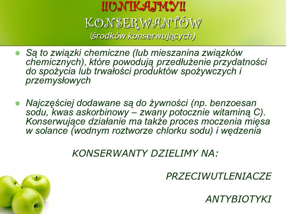 !!UNIKAJMY!! KONSERWANTÓW ( środków konserwujących) Są to związki chemiczne (lub mieszanina związków chemicznych), które powodują przedłużenie przydat