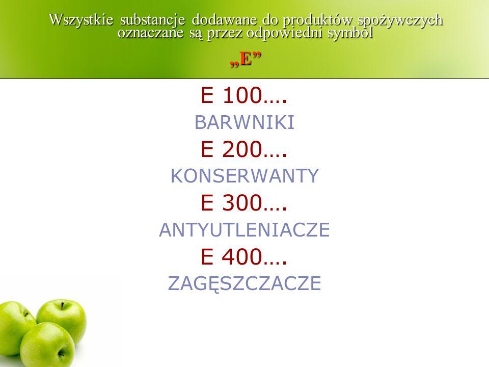"""Wszystkie substancje dodawane do produktów spożywczych oznaczane są przez odpowiedni symbol """"E"""" E 100…. BARWNIKI E 200…. KONSERWANTY E 300…. ANTYUTLEN"""