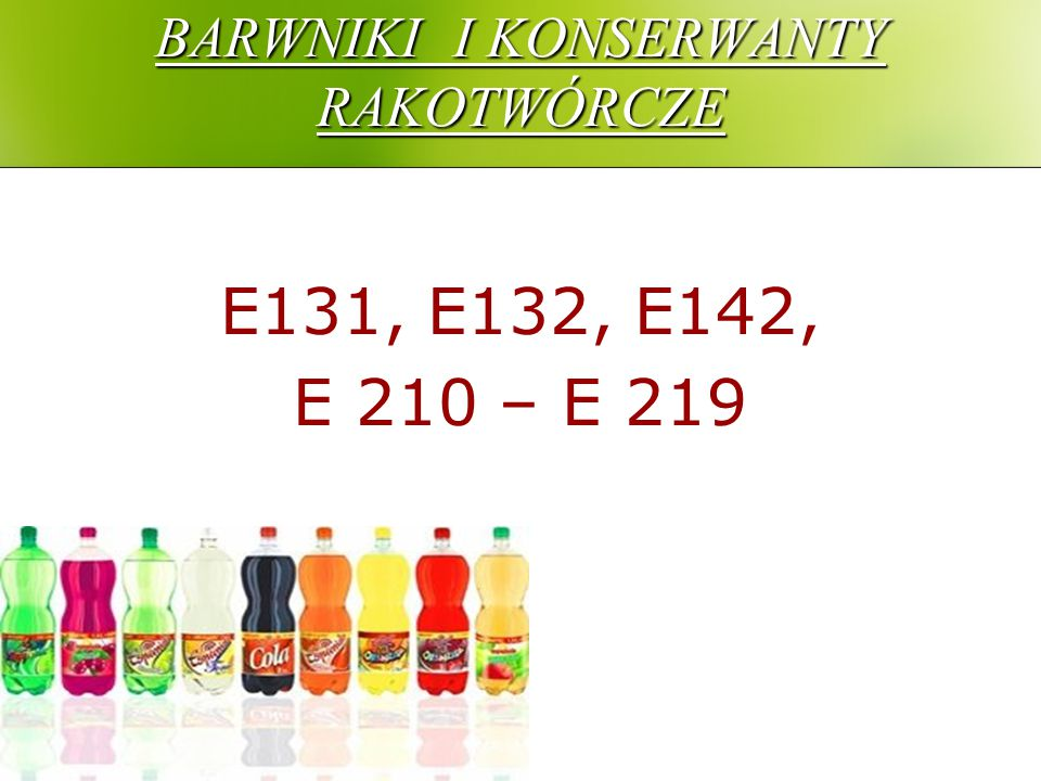 BARWNIKI I KONSERWANTY RAKOTWÓRCZE E131, E132, E142, E 210 – E 219