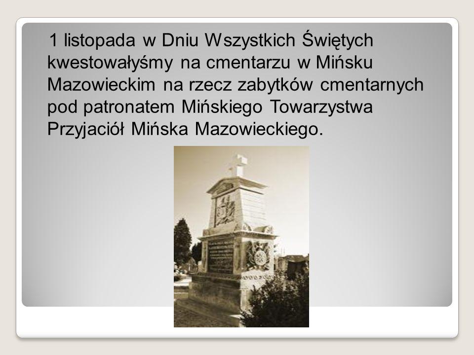 1 listopada w Dniu Wszystkich Świętych kwestowałyśmy na cmentarzu w Mińsku Mazowieckim na rzecz zabytków cmentarnych pod patronatem Mińskiego Towarzystwa Przyjaciół Mińska Mazowieckiego.