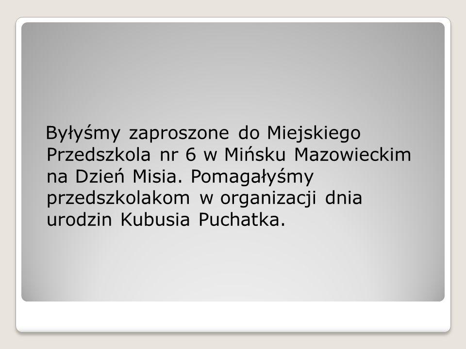 Byłyśmy zaproszone do Miejskiego Przedszkola nr 6 w Mińsku Mazowieckim na Dzień Misia.