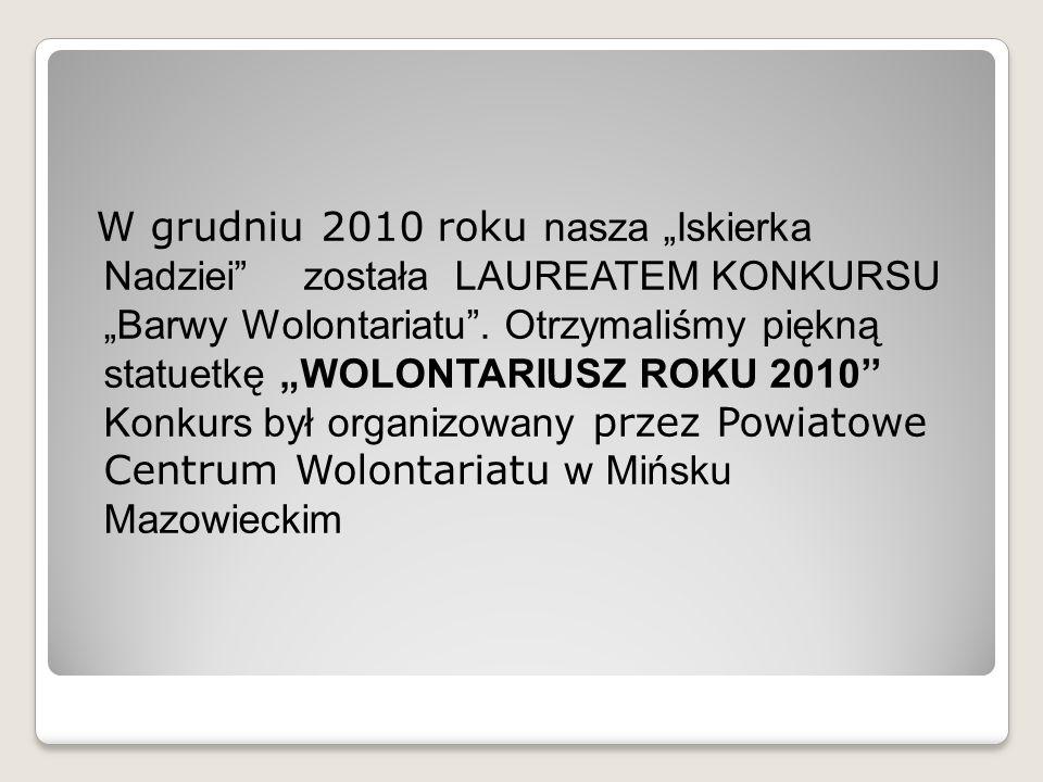 """W grudniu 2010 roku nasza """"Iskierka Nadziei została LAUREATEM KONKURSU """"Barwy Wolontariatu ."""