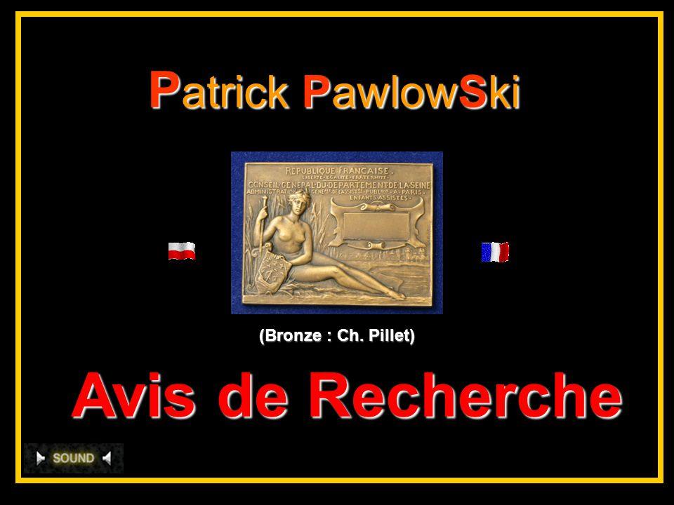 P atrick PawlowSki (Bronze : Ch. Pillet) Avis de Recherche