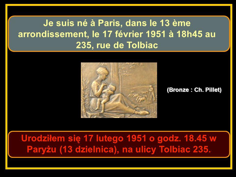 Urodziłem się 17 lutego 1951 o godz.18.45 w Paryżu (13 dzielnica), na ulicy Tolbiac 235.