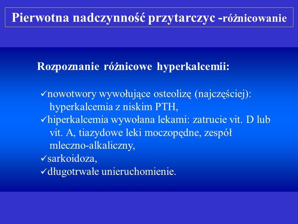 Wtórna nadczynność przytarczyc: nerkowa - dominują objawy przewlekłej niewydolności nerek, zespół upośledzonego wchłaniania, marskość wątroby (zaburzenia przemiany Vit.
