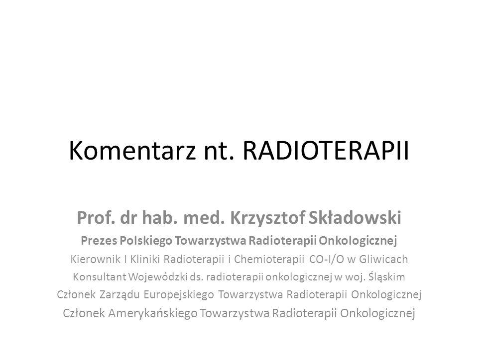 STAN POSIADANIA w 2013 roku 39 ośrodków radioterapii, w tym 10 (25%) niepublicznych – W tym 28 ośrodków (5 niepublicznych) pełnoprofilowych i kontraktujących z NFZ 137 akceleratorów, w tym 20 (15%) w ośr.