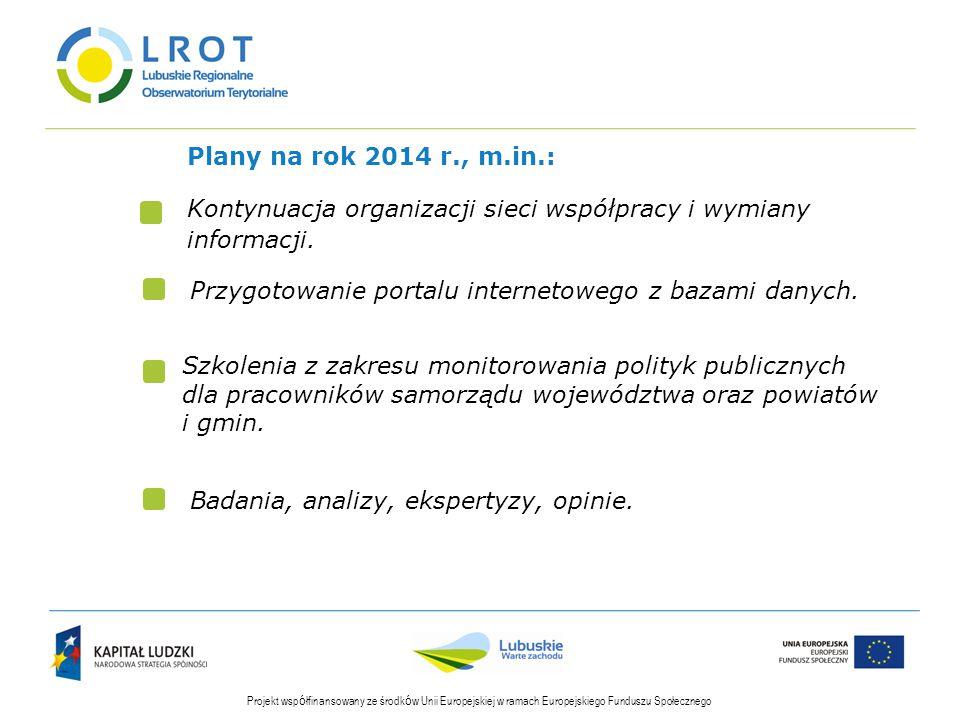 Plany na rok 2014 r., m.in.: Kontynuacja organizacji sieci współpracy i wymiany informacji.