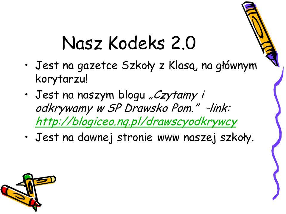 """Nasz Kodeks 2.0 Jest na gazetce Szkoły z Klasą, na głównym korytarzu! Jest na naszym blogu """"Czytamy i odkrywamy w SP Drawsko Pom."""" -link: http://blogi"""