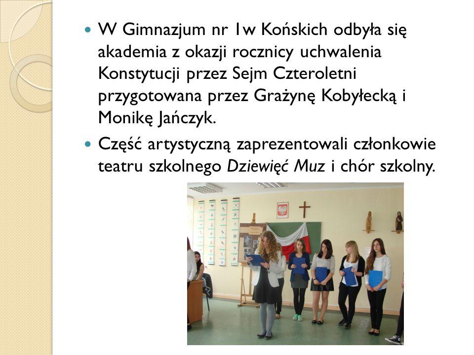 W Gimnazjum nr 1w Końskich odbyła się akademia z okazji rocznicy uchwalenia Konstytucji przez Sejm Czteroletni przygotowana przez Grażynę Kobyłecką i