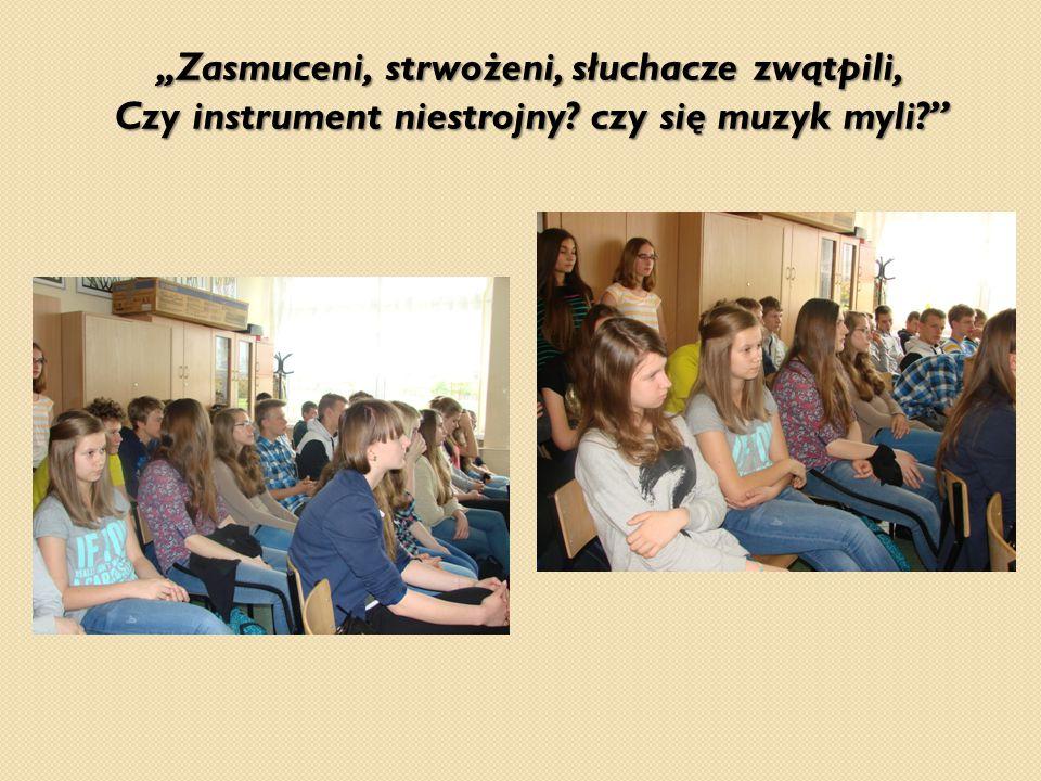 """""""Zasmuceni, strwożeni, słuchacze zwątpili, Czy instrument niestrojny? czy się muzyk myli?"""" """"Zasmuceni, strwożeni, słuchacze zwątpili, Czy instrument n"""