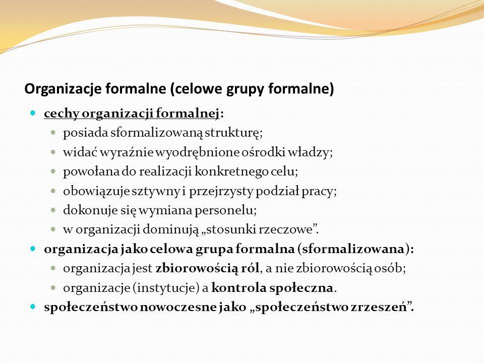 Organizacje formalne (celowe grupy formalne) cechy organizacji formalnej: posiada sformalizowaną strukturę; widać wyraźnie wyodrębnione ośrodki władzy
