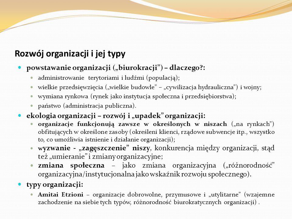 """Rozwój organizacji i jej typy powstawanie organizacji (""""biurokracji"""") – dlaczego?: administrowanie terytoriami i ludźmi (populacją); wielkie przedsięw"""