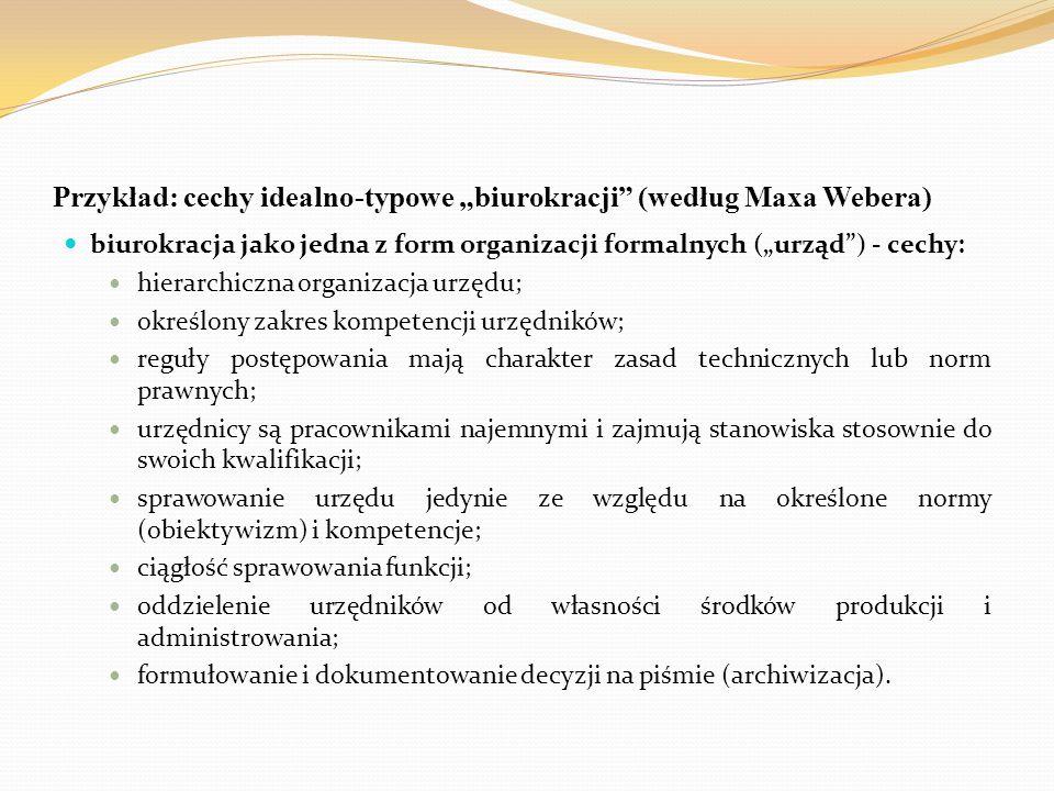 """Przykład: cechy idealno-typowe """"biurokracji"""" (według Maxa Webera) biurokracja jako jedna z form organizacji formalnych (""""urząd"""") - cechy: hierarchiczn"""