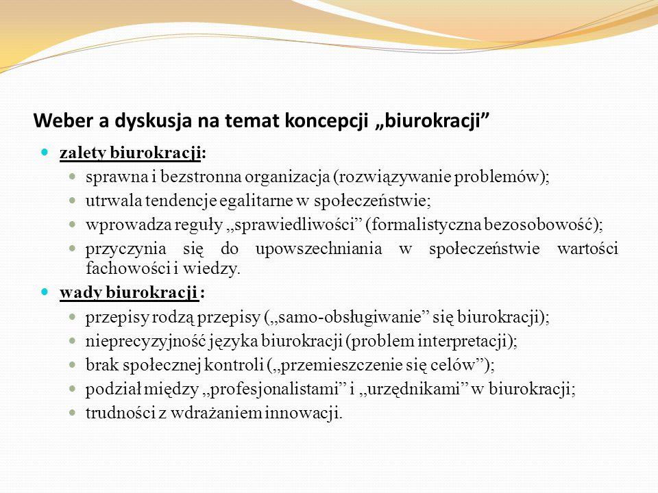 """Weber a dyskusja na temat koncepcji """"biurokracji"""" zalety biurokracji: sprawna i bezstronna organizacja (rozwiązywanie problemów); utrwala tendencje eg"""
