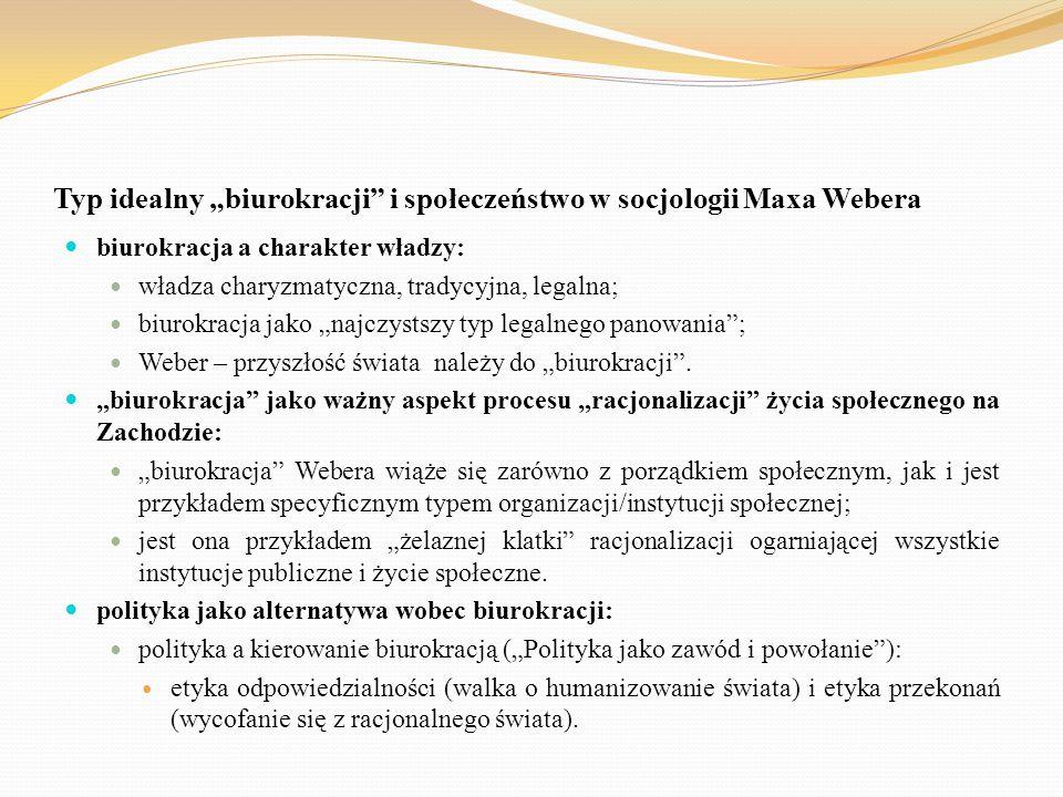 """Typ idealny """"biurokracji"""" i społeczeństwo w socjologii Maxa Webera biurokracja a charakter władzy: władza charyzmatyczna, tradycyjna, legalna; biurokr"""
