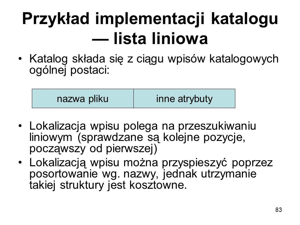 83 Przykład implementacji katalogu — lista liniowa Katalog składa się z ciągu wpisów katalogowych ogólnej postaci: Lokalizacja wpisu polega na przeszu