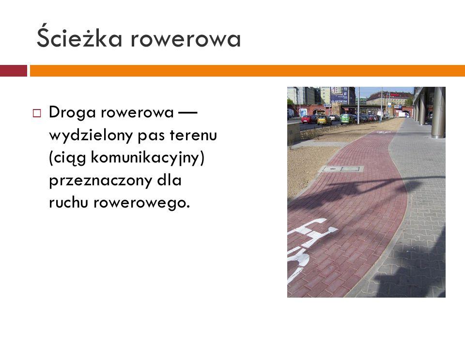 Ścieżka rowerowa  Droga rowerowa — wydzielony pas terenu (ciąg komunikacyjny) przeznaczony dla ruchu rowerowego.
