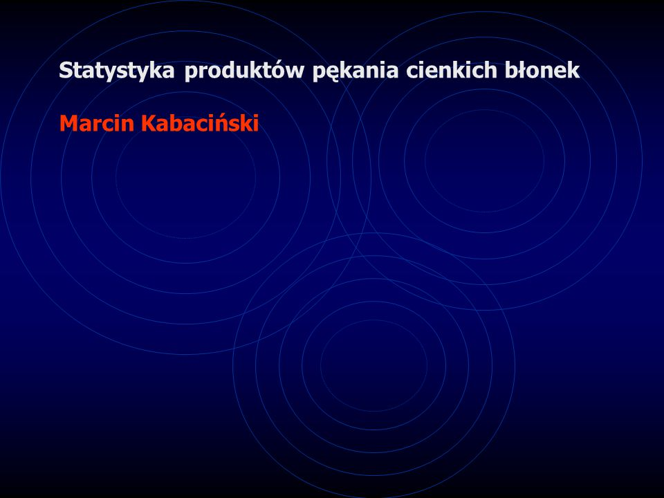 Statystyka produktów pękania cienkich błonek Marcin Kabaciński