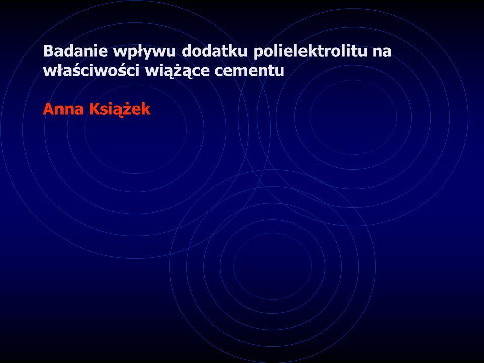 Badania nad polimerowymi dodatkami ulepszającymi jakość betonu Ewa Kaczmarek