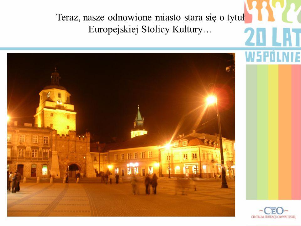 Teraz, nasze odnowione miasto stara się o tytuł Europejskiej Stolicy Kultury…