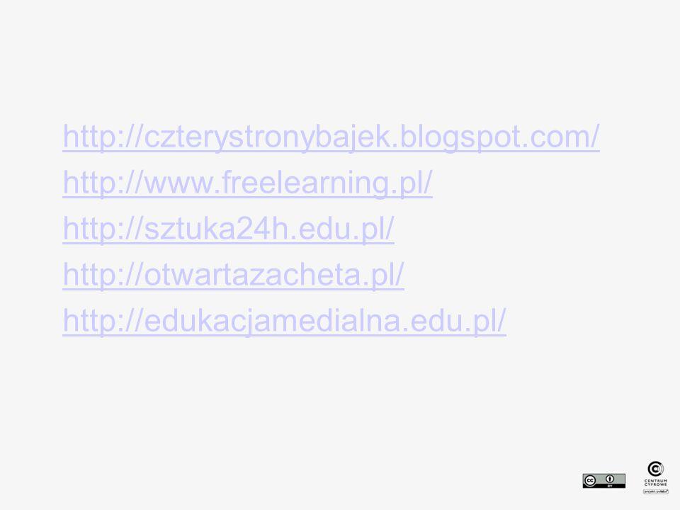 http://czterystronybajek.blogspot.com/ http://www.freelearning.pl/ http://sztuka24h.edu.pl/ http://otwartazacheta.pl/ http://edukacjamedialna.edu.pl/