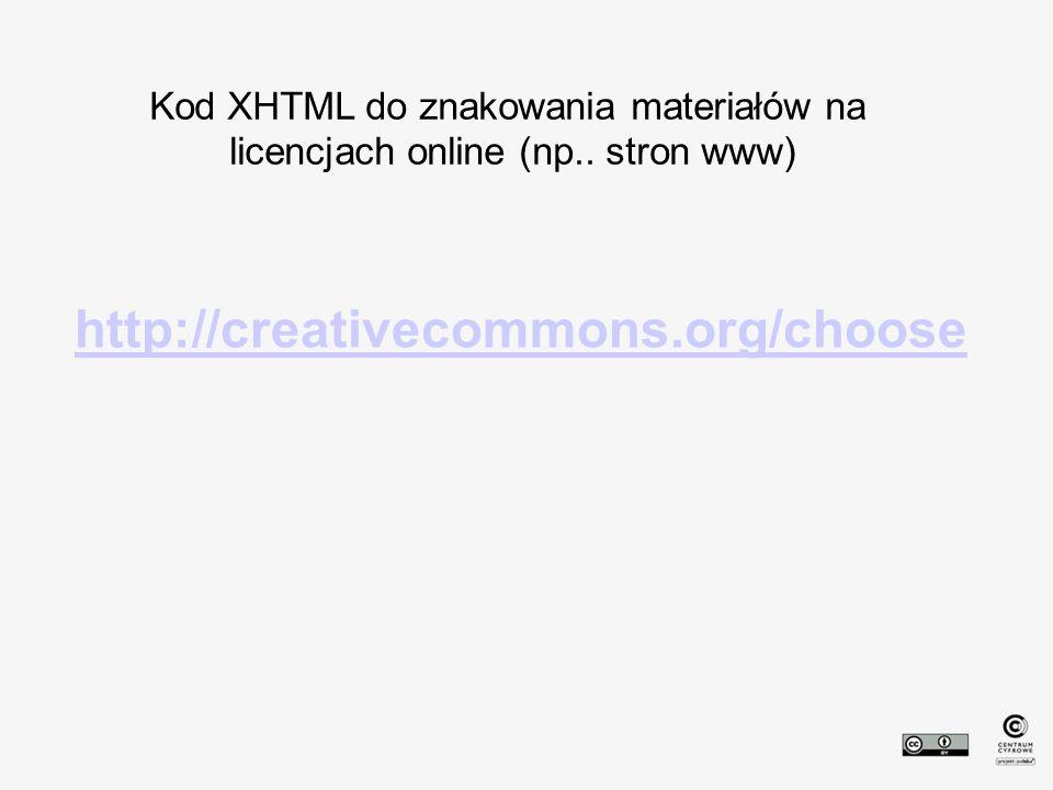 http://creativecommons.org/choose Kod XHTML do znakowania materiałów na licencjach online (np.. stron www)