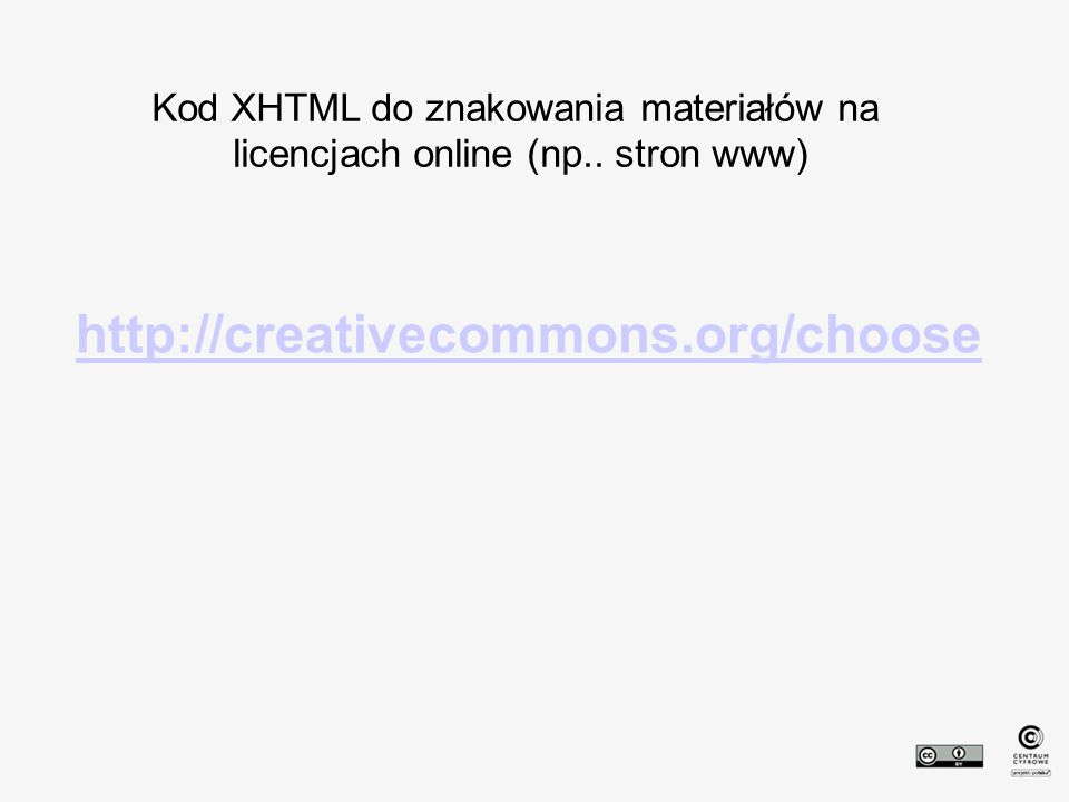 http://creativecommons.org/choose Kod XHTML do znakowania materiałów na licencjach online (np..