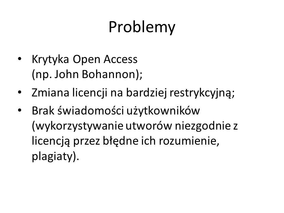 Problemy Krytyka Open Access (np. John Bohannon); Zmiana licencji na bardziej restrykcyjną; Brak świadomości użytkowników (wykorzystywanie utworów nie