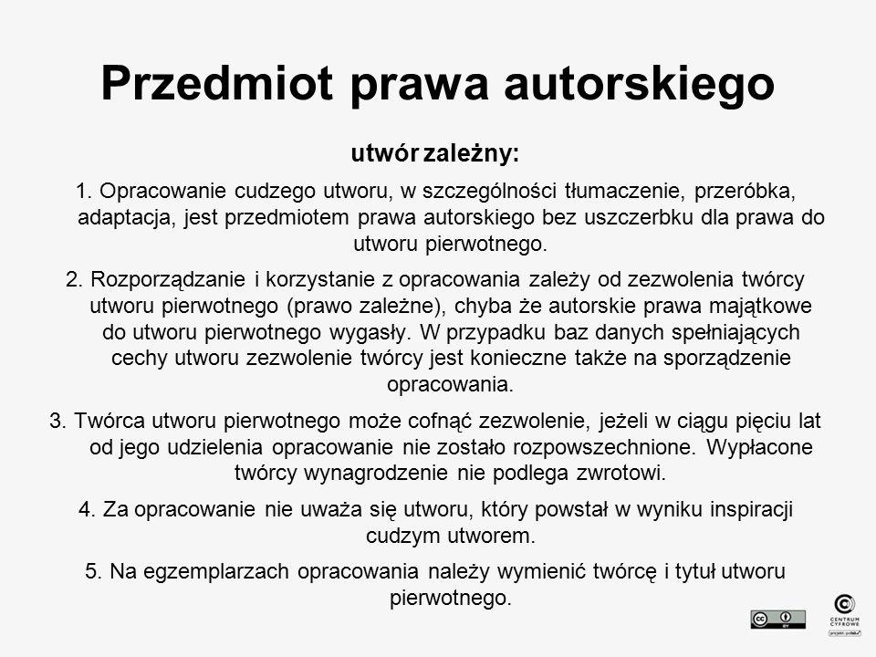 Przedmiot prawa autorskiego utwór zależny: 1. Opracowanie cudzego utworu, w szczególności tłumaczenie, przeróbka, adaptacja, jest przedmiotem prawa au