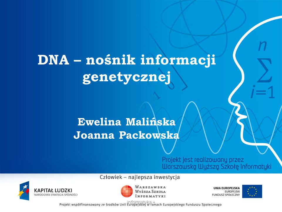 2 DNA – nośnik informacji genetycznej Ewelina Malińska Joanna Packowska informatyka +
