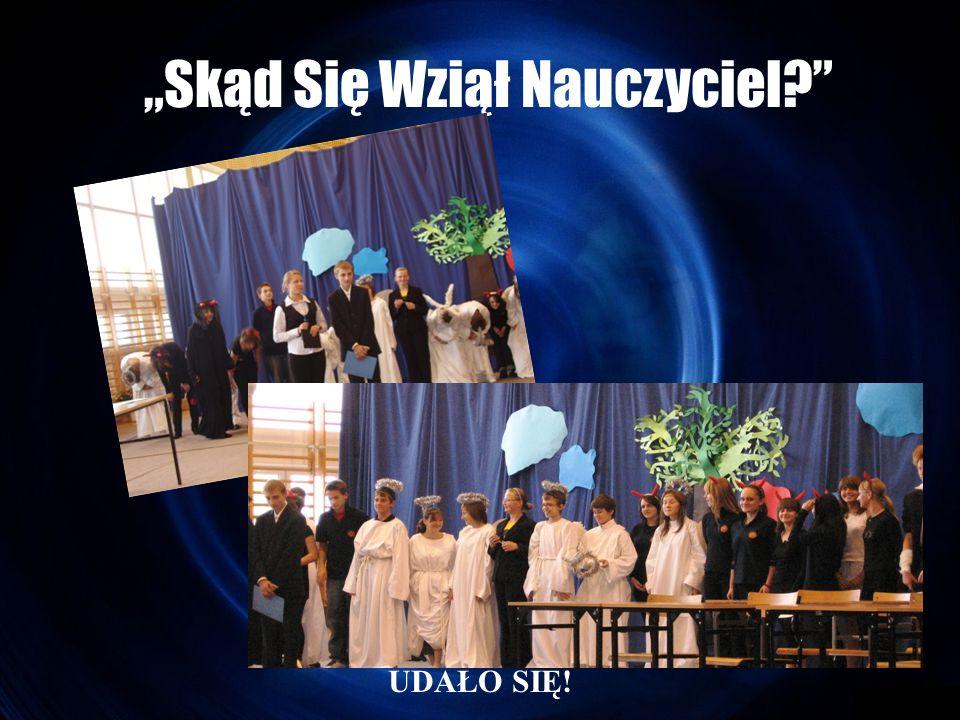 """""""Skąd Się Wziął Nauczyciel UDAŁO SIĘ!"""
