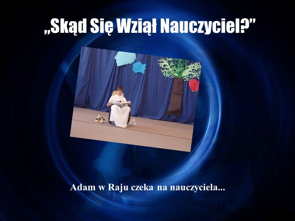 """""""Skąd Się Wziął Nauczyciel Adam w Raju czeka na nauczyciela..."""