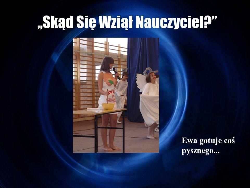 """""""Skąd Się Wziął Nauczyciel Ewa gotuje coś pysznego..."""