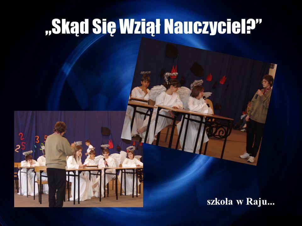 """""""Skąd Się Wziął Nauczyciel szkoła w Raju..."""