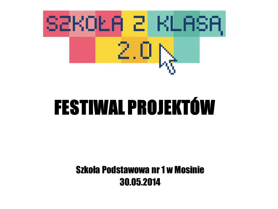 FESTIWAL PROJEKTÓW Szkoła Podstawowa nr 1 w Mosinie 30.05.2014