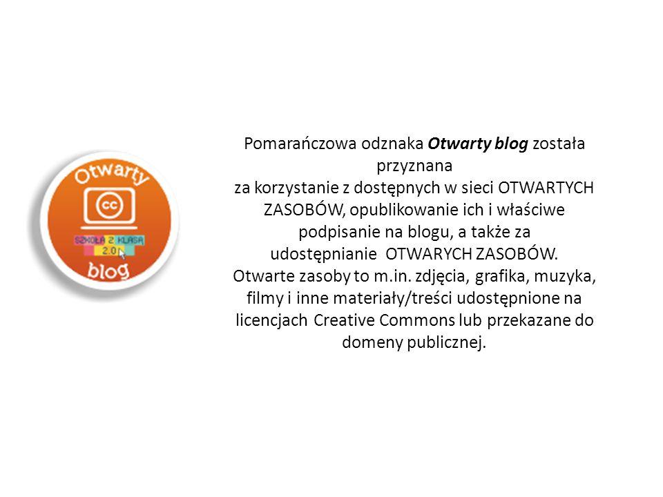 Pomarańczowa odznaka Otwarty blog została przyznana za korzystanie z dostępnych w sieci OTWARTYCH ZASOBÓW, opublikowanie ich i właściwe podpisanie na blogu, a także za udostępnianie OTWARYCH ZASOBÓW.