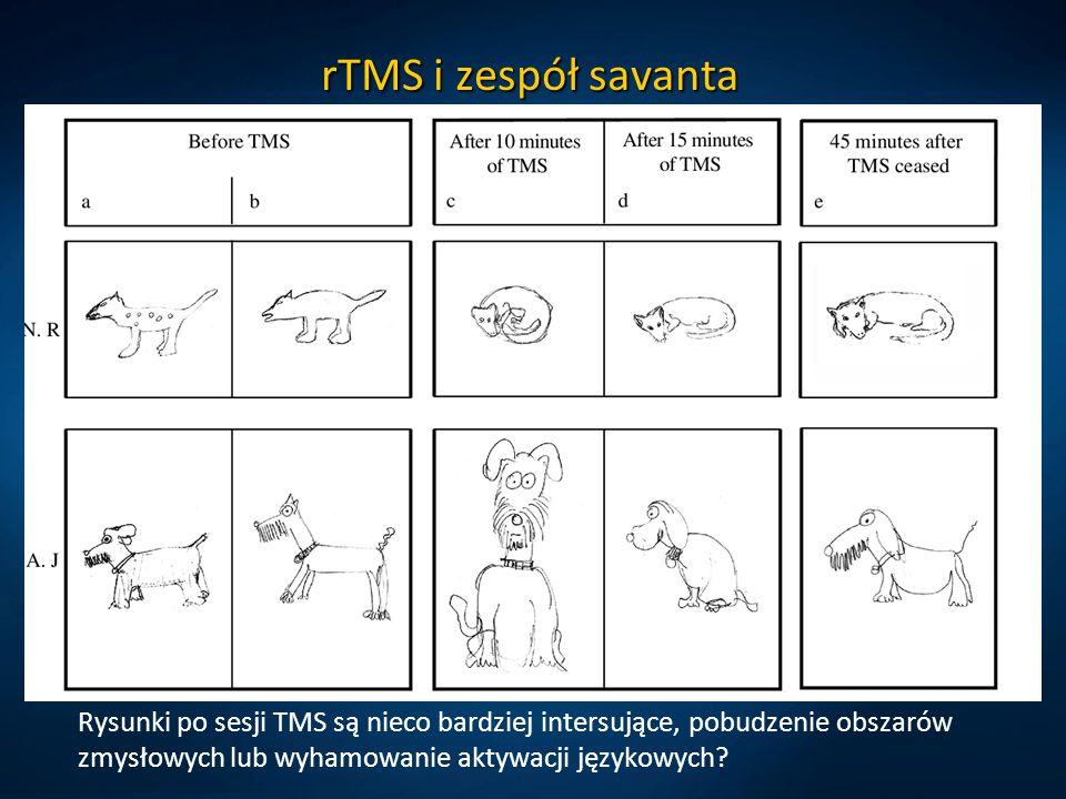 rTMS i zespół savanta Rysunki po sesji TMS są nieco bardziej intersujące, pobudzenie obszarów zmysłowych lub wyhamowanie aktywacji językowych?