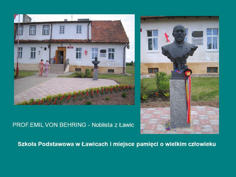PROF.EMIL VON BEHRING - Noblista z Ławic Szkoła Podstawowa w Ławicach i miejsce pamięci o wielkim człowieku