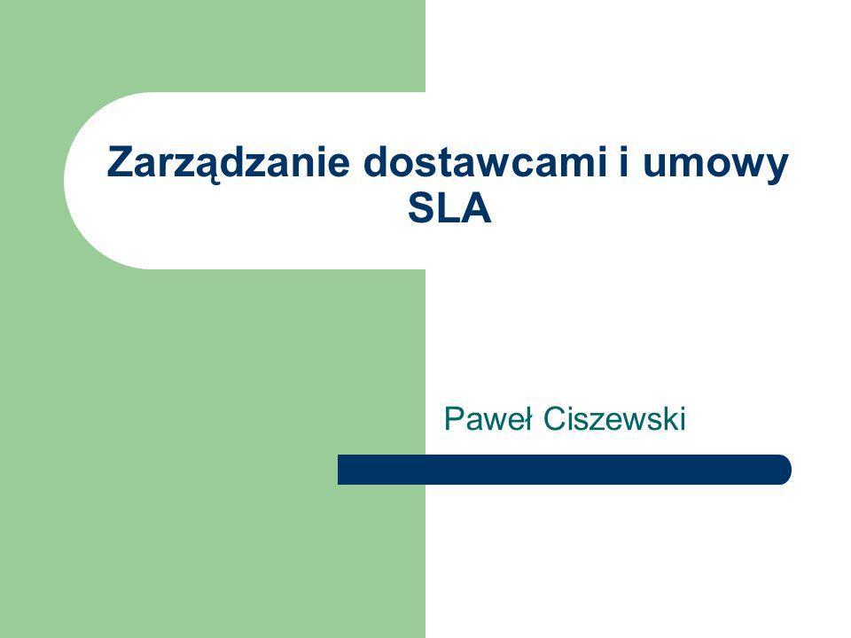 Zarządzanie dostawcami i umowy SLA Paweł Ciszewski