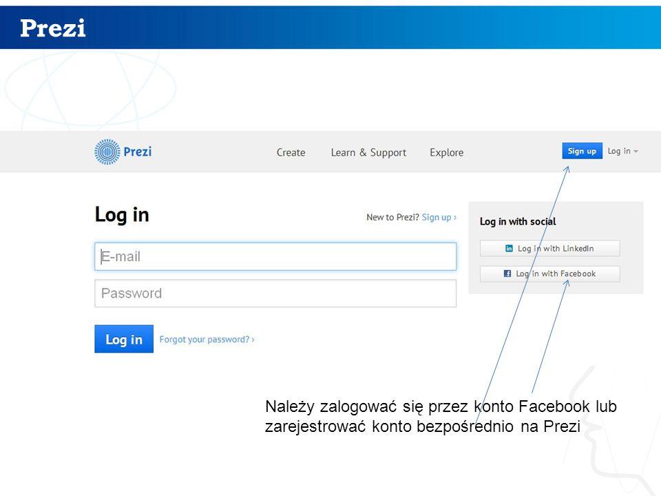 Prezi 10 Należy zalogować się przez konto Facebook lub zarejestrować konto bezpośrednio na Prezi