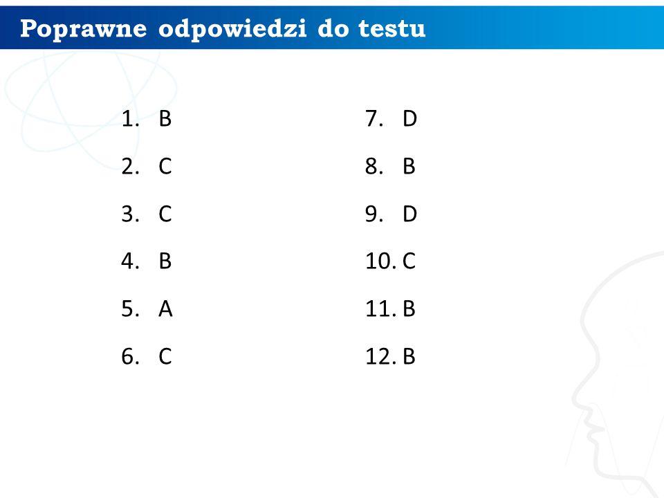 Poprawne odpowiedzi do testu 1.B 2.C 3.C 4.B 5.A 6.C 7 7.D 8.B 9.D 10.C 11.B 12.B